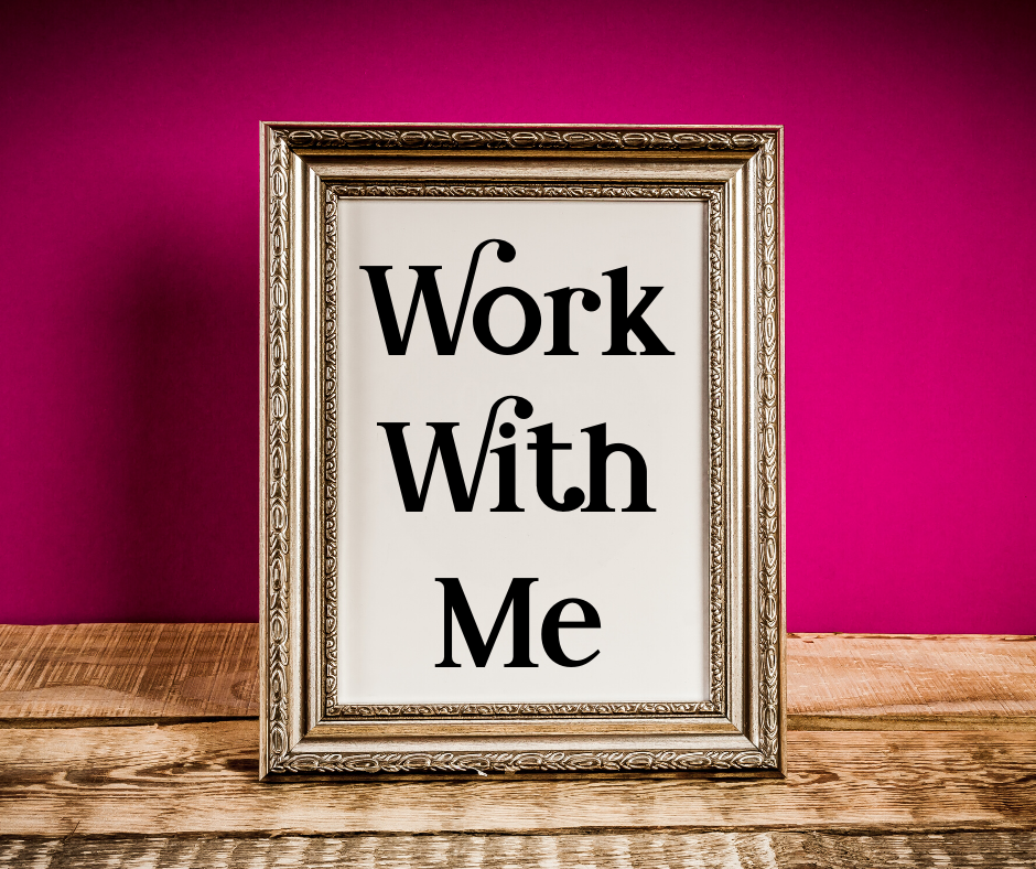 "A picture frame with the words ""Work With Me"" inside"